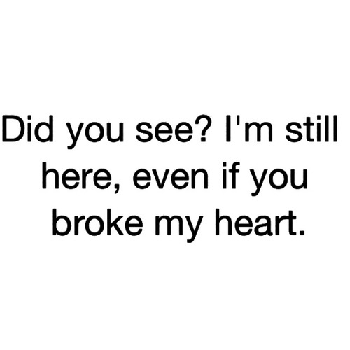 you broke my heart quotes for him - photo #1