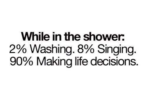 ... , funny, in, life, making, shower, singing, the, true, washing, while