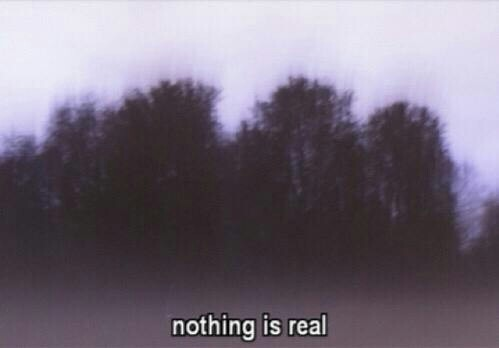 inscription, nothing is real, sad, sweetness, true