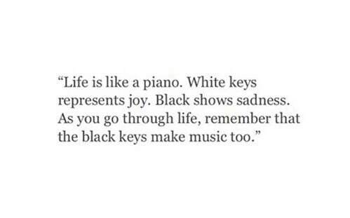 beautiful, black, happyness, important, joy, keys, life, music, nice, piano, quote, quotes, remember, sadness, true, white