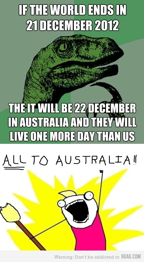 2012, 21 december 2012, 9gag, all, australia, awesome, end, end of the world, funny, logic, lol, time, what if
