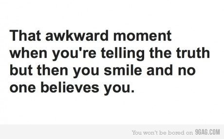 9gag, awkward, haha, lie, quote, quotes, shit happens, smile, text, that awkward moment, true, true story, truth, yea