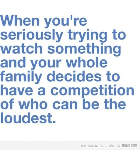 9gag, family, family qoutes, funny, just for fun, loud, quotes, serious, text, true, true story