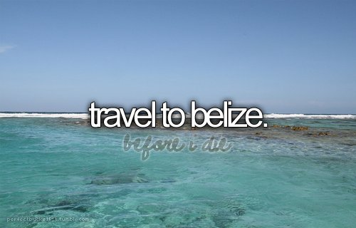 before i die, belize, blue, bucket list, perfectbucketlist