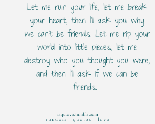 break, destroy, friend, friends, heart, heartbreak, life, love, picture, piece, quotes, random, raqulove, rip, ruin, text, world