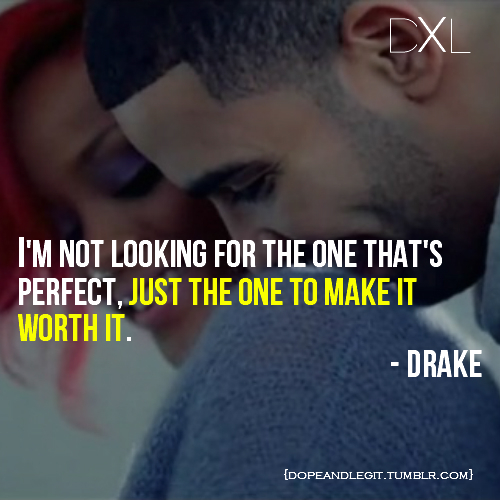 Drake Quotes About Girls: Cute, Dope, Drake, Dxl, Legit