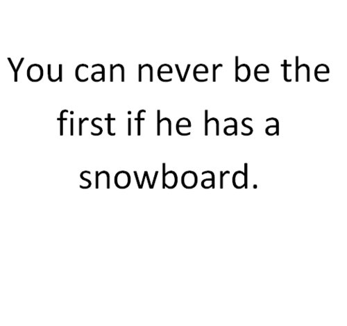 boy, first, has, love, never, pain, quote, saying, snowboard, text, the first, true