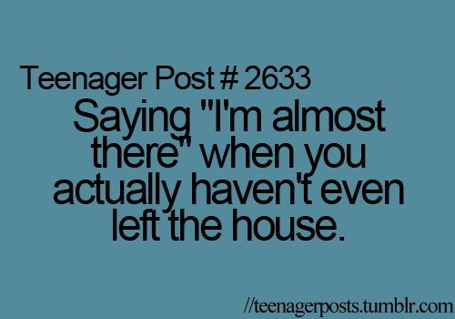 late, quote, so true, teenager, teenager post