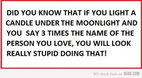 3 times, 9gag, boy, candle, fact, fun, funny, girl, hahah, lawlz, life, lol, look stupid, love, moon, never, quote, says, seems, soo tru, stupid, stupidity, text, true