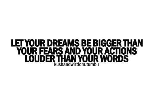 actions, bigger, dreams, fear, kushandwizdom, louder, quotes, text, words