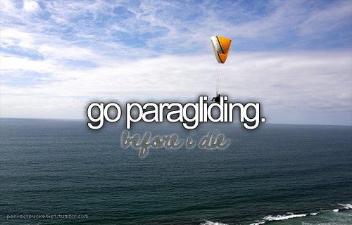 adrenalin, before i die, blog, bucket list, bucketlist, fun, heaven, love, paragliding, perfectbucketlist, sea, tattoo, text, typography