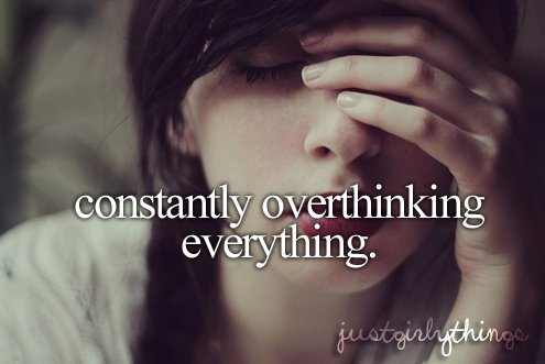<3, just girly things, my life, overthinking, quote, text, thinking, truth, what to do