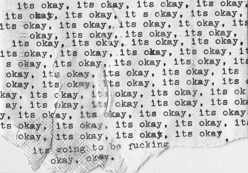 b&w, fucking, its okay, okay, text, textual, typography, words, writing