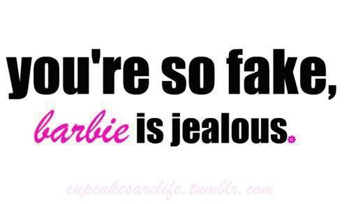 Funny Quotes About Fake Love : barbie, fake, funny, jealous, quotes - image #318627 on Favim.com