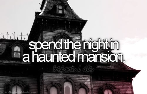before i die, bucket list, bucketlist, haunted, haunted house