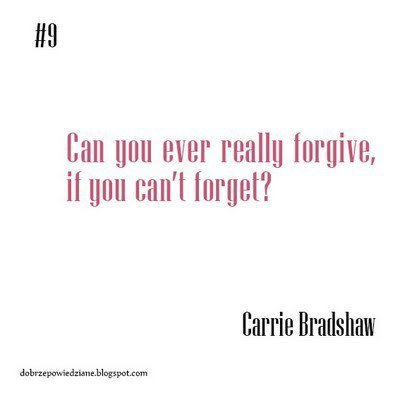 carrie bradshaw, fact, forget, forgive, forgive and forget