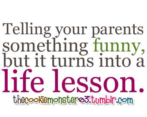 funny, life lesson, parents, true