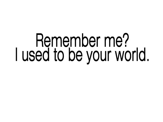 hurt, remember me, text, true, world