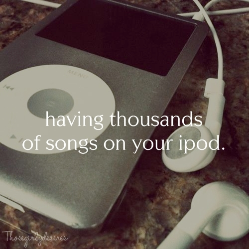 ipod, songs, thosegirlydesires