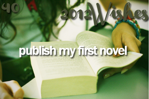 2012, 2012 wish, 2012 wishes, first, girl, list, love, novel, publish, wish, wishes