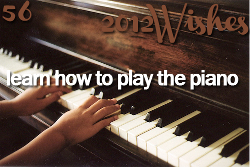 2012, 2012 wishes, beauty sound, learn, learning, music, piano, play, playing, wish, wishes