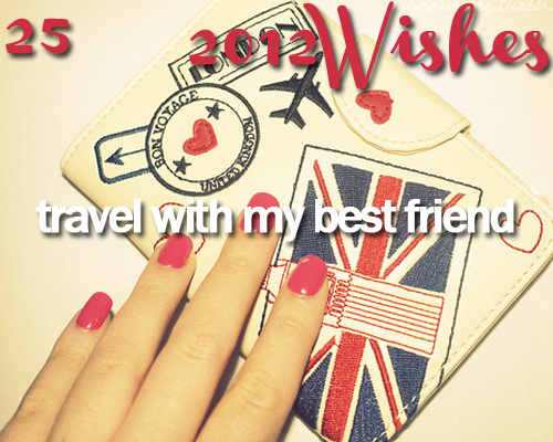 2012, 2012 wishes, best friend, cute, fun, roadtrip, wish, wishes