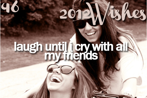 2012, 2012 wishes, best friends, friends, fun sunglasses, laugh, laught, want, wish, wishes