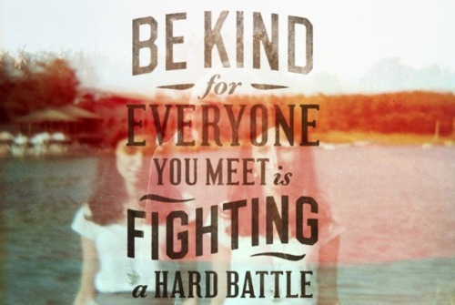battle, be kind, feelings, fight, fighting, girl, girls, hard, kind, nature, photography, quote, sentence, text, typography, writing