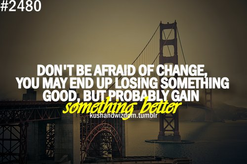 better, change, good, kushandwizdom, quote
