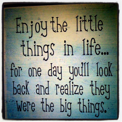 big things, enjoy, life, little things, text