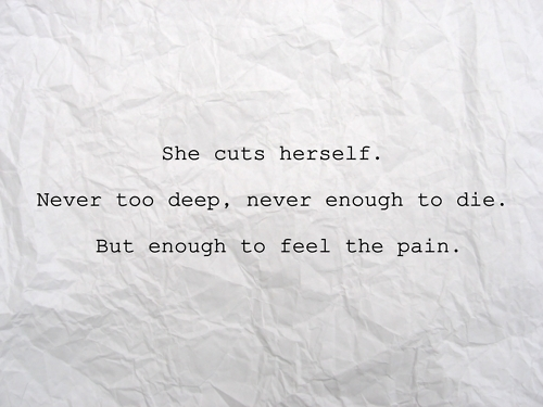 blood, cuts, deep, die, enough, feel, herself, never, pain, she
