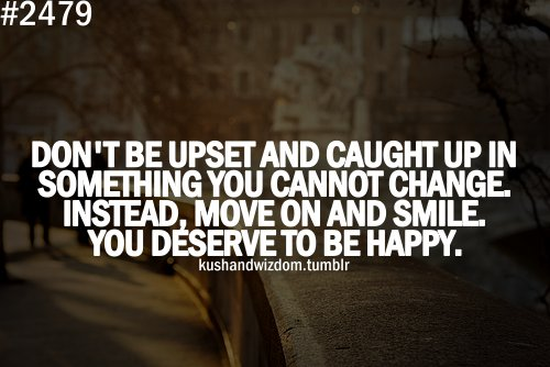change, happy, kushandwizdom, overthink, quote, quotes, smile, upset, wisdom, wise