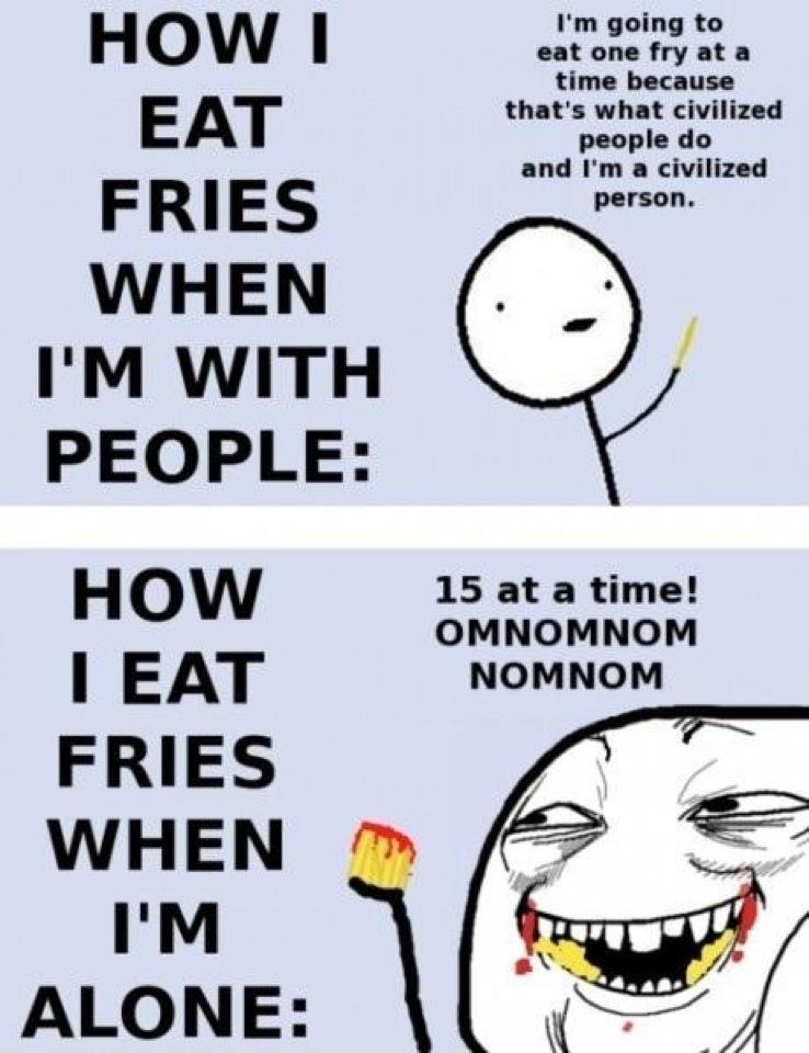 civilized, everytime, fries, funny, hahaha