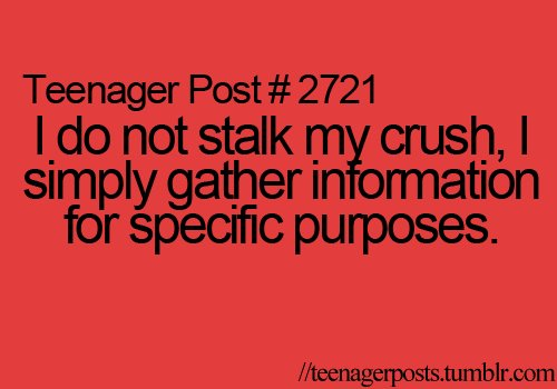 crush, life, love, posts, stalking, teenage, teenager post, text, word, words