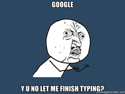 funny, google, lol, typing, y u, y u no