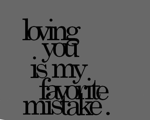 Quotes About Love Mistakes : love, mistake, quotes, you - image #340134 on Favim.com