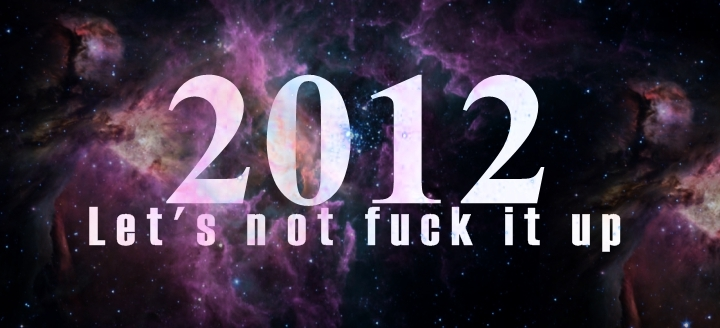 2012, fuck, happy new year, lets not fuck it up, magic