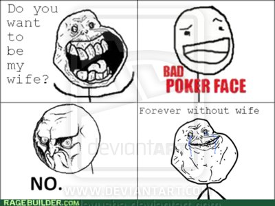 9gag, forever alone, meme, poker face, wife