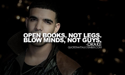 amen bitch!, bitch, books, drake, geek, guys, inspirational, life, love, porn, quotes, sayings, slut, truth