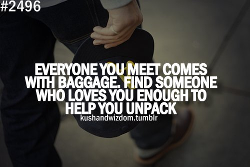 baggage, kushandwizdom, love, quote, quotes