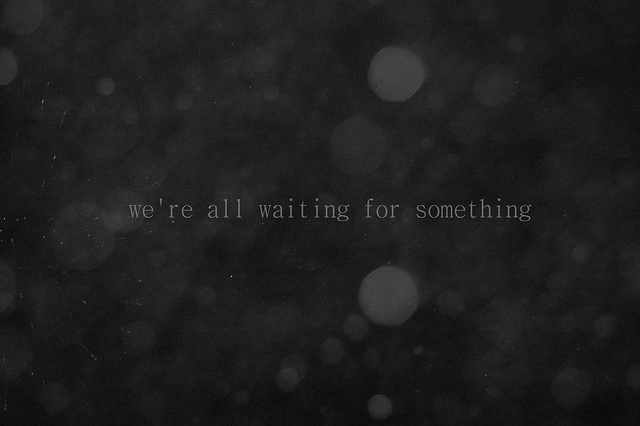 black and white, hopeful, something, text, waiting