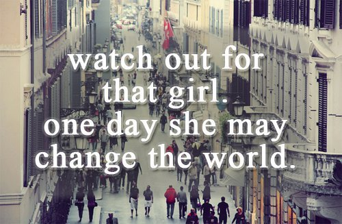 change, day, for, girl, may, one, out, quotes, she, that, the, watch, world
