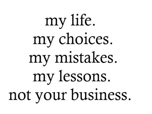 choices, lessons, life, mistakes, not your business