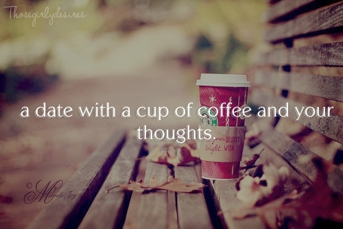 coffee, date, thosegirlydesires, thoughts