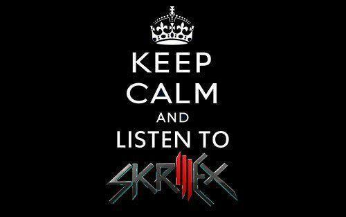 fuck yea, keep calm, listen to, skrillex, skrillex baby