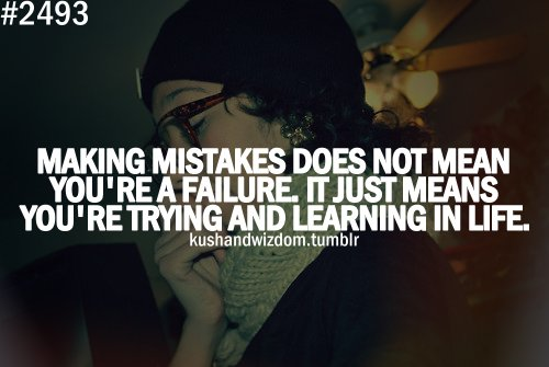 kushandwizdom, life, mistakes, quote, quotes