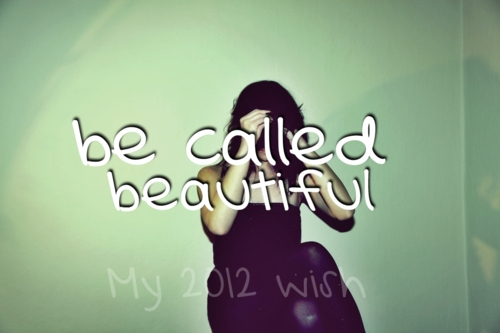 2012, 2012 wish, be called, beautiful, dress, everybody, girl, my 2012 wish, wish