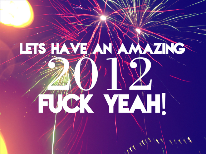 2012, amazing, fuck yeah, good luck, happy new year