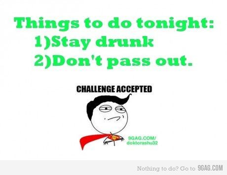 9gag, challenge accepted, drunk, forever alone, pass out