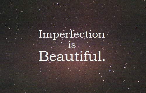 awesome, beautiful, cute, imperfection, life